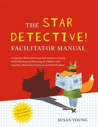 The STAR Detective Facilitator Manual: A Cognitive Behavioral Group Intervention to Develop Skilled…