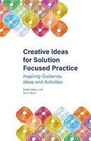 Creative Ideas for Solution Focused Practice: Inspiring Guidance, Ideas and Activities