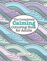 The Completely CALMING Colouring Book for Adults
