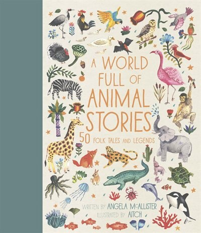 A World Full Of Animal Stories: 50 Folk Tales And Legends by Angela Mcallister
