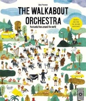 The Walkabout Orchestra: Postcards From Around The World by Chloé Perarnau