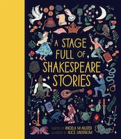 A Stage Full Of Shakespeare Stories: 12 Tales From The World's Most Famous Playwright
