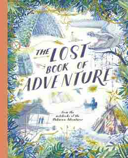 The Lost Book Of Adventure: From The Notebooks Of The Unknown Adventurer by Unknown Adventurer