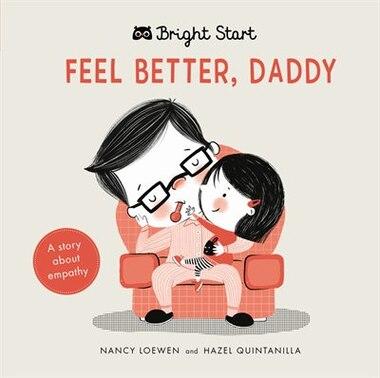 Feel Better Daddy: A Story About Empathy by Nancy Loewen
