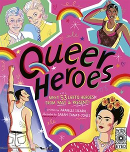 Book Queer Heroes: Meet 53 Lgbtq Heroes From Past And Present! by Arabelle Sicardi