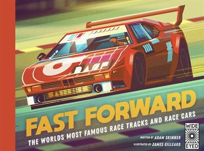 Fast Forward: The World's Most Famous Race Tracks And Race Cars by Adam Skinner
