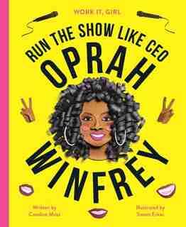 Work It, Girl: Oprah Winfrey: Run The Show Like Ceo by Caroline Moss