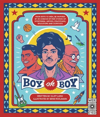 Boy Oh Boy: From Boys To Men, Be Inspired By 30 Coming-of-age Stories Of Sportsmen, Artists, Politicians, Educa by Cliff Leek