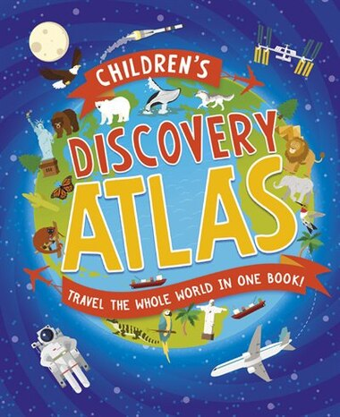Children's Discovery Atlas: Travel the world in one book! by Anita Ganeri