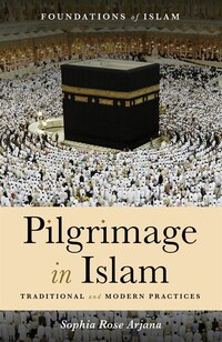 Pilgrimage In Islam: Traditional And Modern Practices