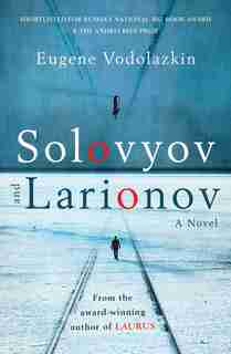 Solovyov And Larionov by Eugene Vodolazkin