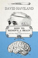 How to Remove a Brain: and other bizarre medical practices and procedures