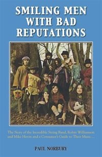 Smiling Men With Bad Reputations: The Story of the Incredible String Band, Robin Williamson and…