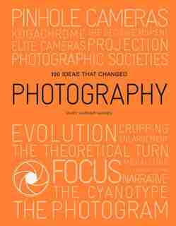 100 Ideas That Changed Photography by Mary Warner Marien