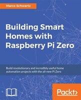 Building Smart Homes with Raspberry Pi Zero