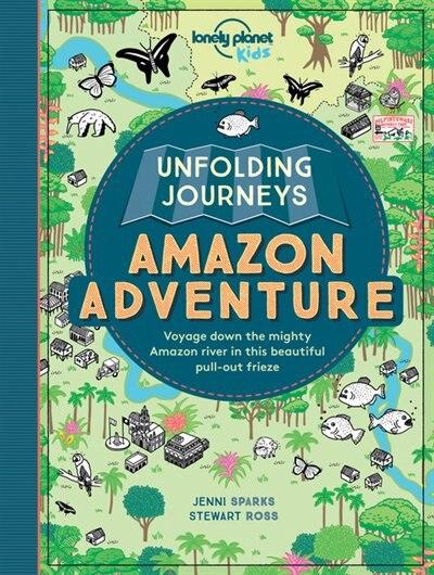 Lonely Planet Unfolding Journeys Amazon Adventure 1st Ed. by Lonely Planet Lonely Planet