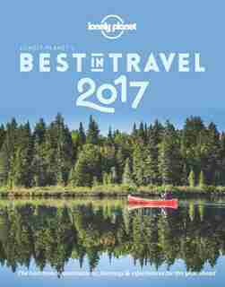 Lonely Planet's Best In Travel 2017 12th Ed.: 12th Edition by Lonely Planet