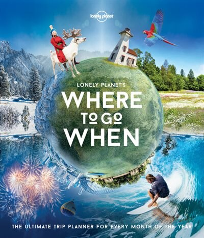 Lonely Planet's Where To Go When 1st Ed. by Lonely Lonely Planet