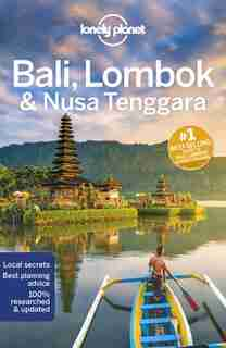 Lonely Planet Bali, Lombok & Nusa Tenggara 17th Ed.: 17th Edition by Lonely Planet