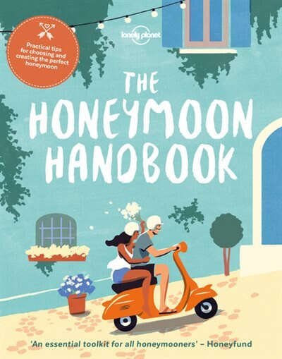 Lonely Planet The Honeymoon Handbook 1st Ed. by Lonely Planet