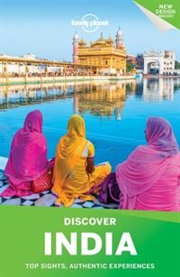Lonely Planet Discover India 4th Ed.: 4th Edition by Lonely Lonely Planet