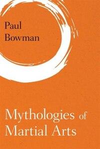 Mythologies Of Martial Arts
