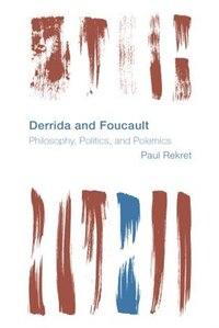 Derrida And Foucault: Philosophy, Politics, And Polemics