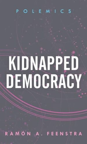 Kidnapped Democracy by Ramón A. Feenstra