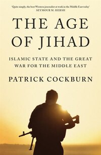 The Age Of Jihad: Islamic State And The Great War For The Middle East