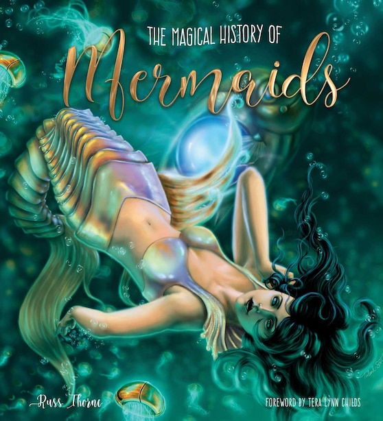 The Magical History Of Mermaids by Russ Thorne