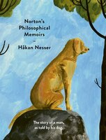 Norton's Philosophical Memoirs: The Story Of A Man, As Told By His Dog