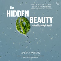 The Hidden Beauty Of The Microscopic World: What The Tiniest Forms Of Life Can Tells Us About…