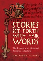 Stories Set Forth With Fair Words: The Evolution Of Medieval Romance In Iceland