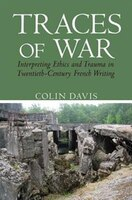 Traces of War: Interpreting Ethics and Trauma in Twentieth-Century French Writing