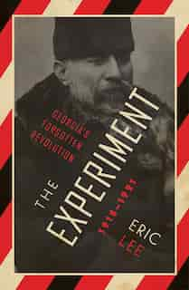The Experiment: Georgia's Forgotten Revolution 1918-1921 by Eric Lee