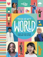 Lonely Planet This Is My World 1st Ed.: Meet Over 80 Kids From Around The World