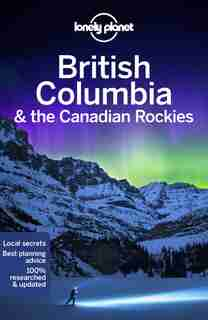 Lonely Planet British Columbia & The Canadian Rockies 8th Ed. by Lonely Planet