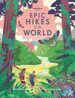 Lonely Planet Epic Hikes Of The World 1st Ed.: 1st Edition by Lonely Lonely Planet