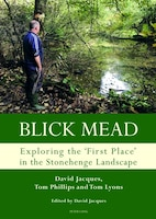 Blick Mead: Exploring the 'first place' in the Stonehenge landscape: Archaeological excavations at…