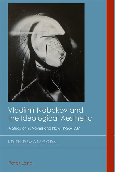 Vladimir Nabokov and the Ideological Aesthetic: A Study of his Novels and Plays, 1926-1939 de Udith Dematagoda