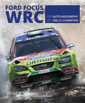 Ford Focus Wrc: The Auto-biography Of A Rally Champion by Graham Robson