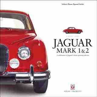 Jaguar Mark 1 & 2: A Celebration Of Jaguar's Classic Sporting Saloons by Nigel Thorley