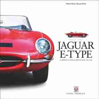 Jaguar E-type: A Celebration Of The World's Favourite '60s Icon by Nigel Thorley