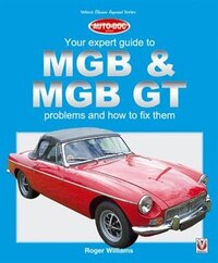 Mgb & Mgb Gt: Your Expert Guide To Problems & How To Fix Them
