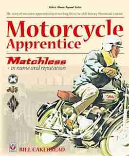 Motorcycle Apprentice: Matchless - In Name & Reputation by Bill Cakebread