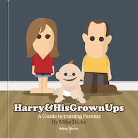 Harry & His Grown Ups: A Guide To Training Parents
