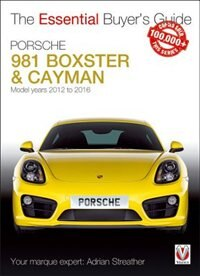 Porsche 981 Boxster & Cayman: Model Years 2012 To 2016 Boxster, S, Gts & Spyder; Cayman, S, Gts, Gt4 & Gt4 Cs by Adrian Streather