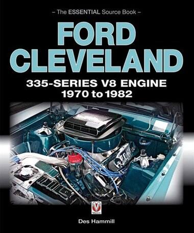 Ford Cleveland 335-series V8 Engine 1970 To 1982: The Essential Source Book by Des Hammill