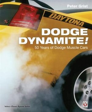 Dodge Dynamite!: 50 Years Of Dodge Muscle Cars by Peter Grist