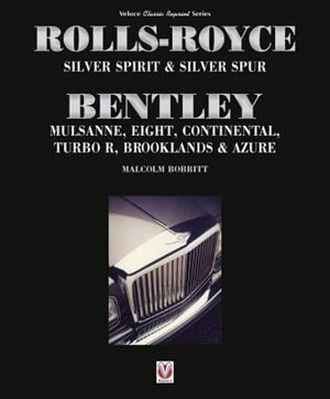 Rolls-royce Silver Spirit & Silver Spur, Bentley Mulsanne, Eight, Continental, Brooklands & Azure: Updated & Enlarged Second Edition by Malcolm Bobbitt
